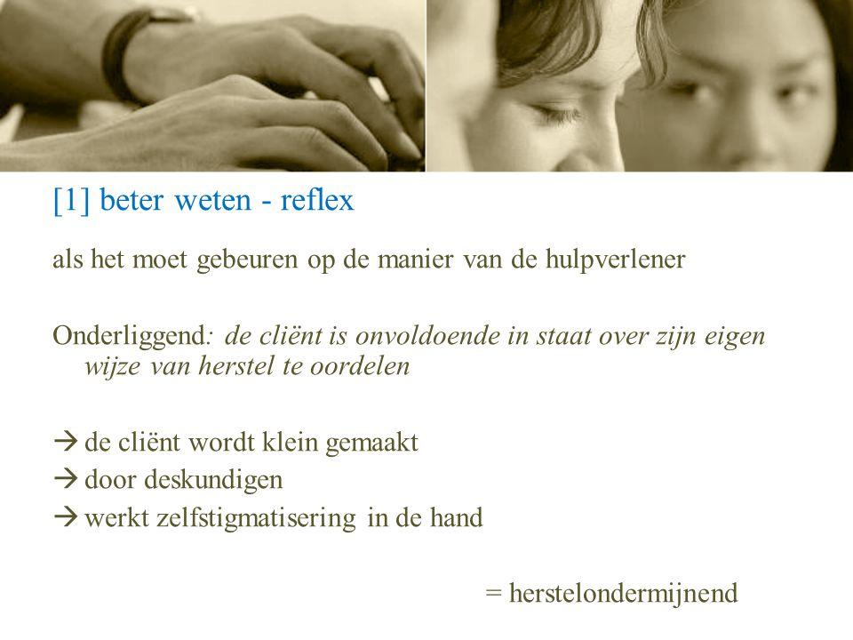 [1] beter weten - reflex als het moet gebeuren op de manier van de hulpverlener.